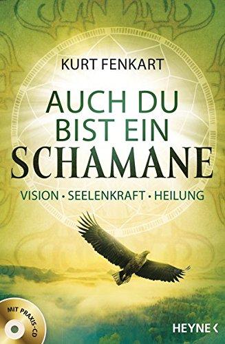 Auch du bist ein Schamane (+CD): Vision, Seelenkraft, Heilung. Mit Praxis-CD -
