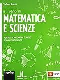 Il libro di matematica e scienze. Percorsi di matematica e scienze per gli utenti dei CTP. Per la Scuola media. Con e-book. Con espansione online