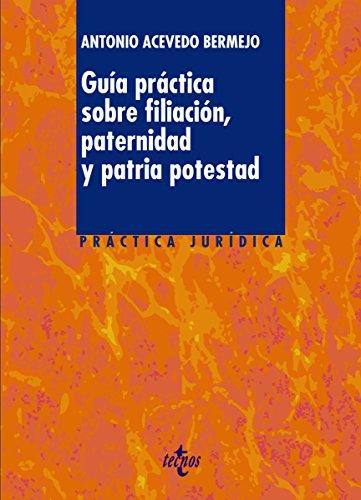 Guía práctica sobre filiación, paternidad y patria potestad (Derecho - Práctica Jurídica)