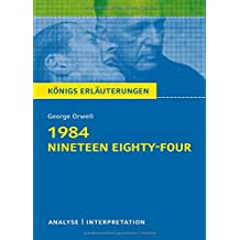 1984 - Nineteen Eighty-Four von George Orwell: Textanalyse und Interpretation mit ausführlicher Inhaltsangabe und Abituraufgaben mit Lösungen (Königs Erläuterungen)