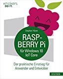 Raspberry Pi für Windows 10 IoT Core: Der praktische Einstieg für Anwender und Entwickler