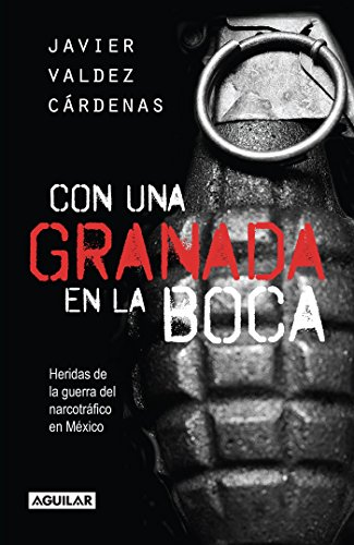 Con Una Granada En La Boca / With a Grenade in Your Mouth = With a Granade in Your Mouth por Javier Valdez Cardenas