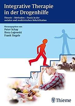 Integrative Therapie in der Drogenhilfe: Theorie - Methoden - Praxis in der sozialen und medizinischen Rehabilitation