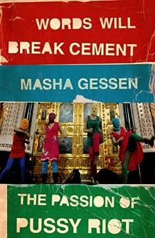 Words Will Break Cement: The Passion of Pussy Riot par [Gessen, Masha]