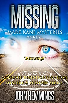MISSING - MARK KANE MYSTERIES - BOOK FIVE: A Private Investigator CLEAN MYSTERY & SUSPENSE SERIES with more Twists and Turns than a Roller Coaster by [Hemmings, John]