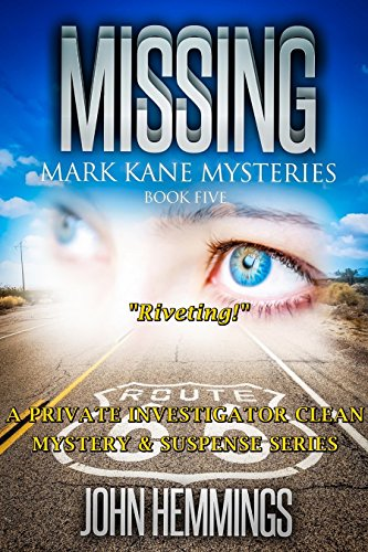 MISSING - MARK KANE MYSTERIES - BOOK FIVE: A Private Investigator CLEAN MYSTERY & SUSPENSE SERIES with more Twists and Turns than a Roller Coaster