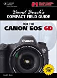 David Busch's Compact Field Guide for the Canon EOS 6D (David Busch's Digital Photography Guides)