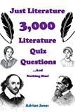 Just Literature - 3,000 Literature Quiz Questions And Nothing Else! (Just Great Quizzes Book 8)
