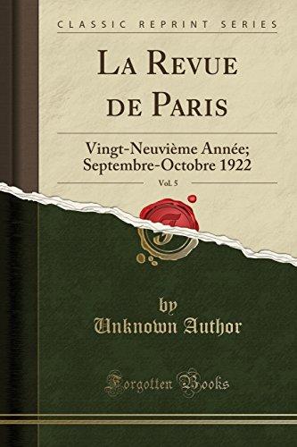 La Revue de Paris, Vol. 5: Vingt-Neuvieme Annee; Septembre-Octobre 1922 (Classic Reprint) par Unknown Author