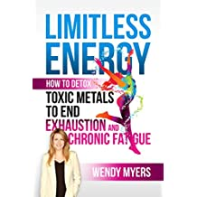 Limitless Energy: How to Detox Toxic Metals to End Exhaustion and Chronic Fatigue (English Edition)