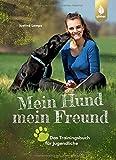Mein Hund – mein Freund: Das Trainingsbuch für Jugendliche