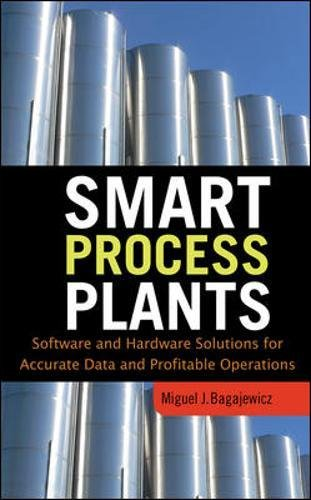Smart Process Plants: Software and Hardware Solutions for Accurate Data and Profitable Operations: Data Reconciliation, Gross Error Detection, and Instrumentation Upgrade (Mechanical Engineering)