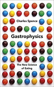 Gastrophysics: The New Science of Eating di [Spence, Charles]