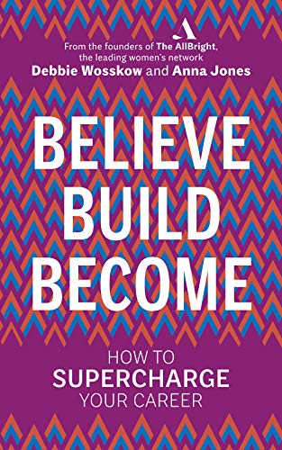 Believe. Build. Become.: How to Supercharge Your Career (English Edition)
