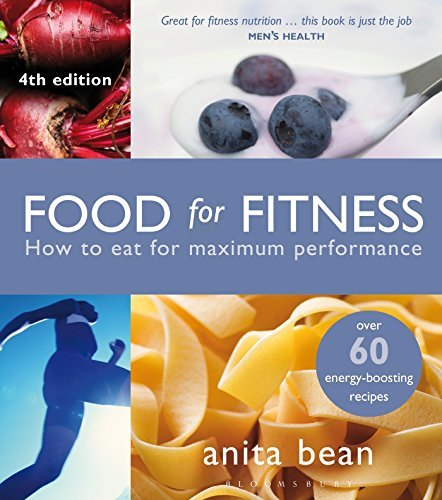 Food for Fitness: How to Eat for Maximum Performance: Written by Anita Bean, 2014 Edition, (4th edition) Publisher: Bloomsbury Sport [Paperback]