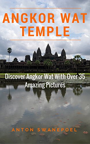 Angkor Wat Temple: Discover Angkor Wat With over 35 Amazing Pictures (Cambodia Book 20) (English Edition)