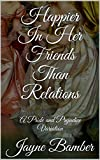 Happier in her Friends than Relations: A Pride and Prejudice Variation (Friends & Relations Book 1) (English Edition)