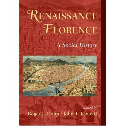 [( Renaissance Florence: A Social History )] [by: Roger J. Crum] [Apr-2008]