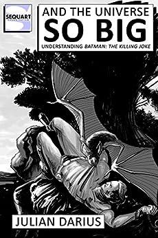 And the Universe so Big: Understanding Batman: The Killing Joke (English Edition) par [Darius, Julian]