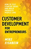 Customer Development for Entrepreneurs: How to Test Startup Ideas and Build Products People Love (Lean Startup Tactics Book 1)
