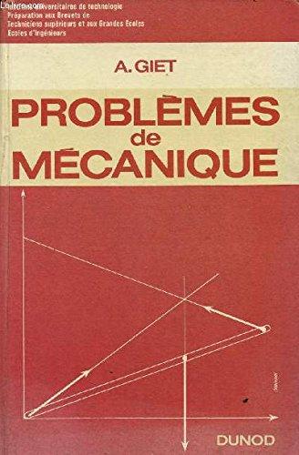 PROBLEMES DE MECANIQUE / INSTITUTS UNIVERSITAIRES DE TECHNOLOGIE - PREPARATION AUX BREVETS DE TECHNICIENS SUPERIEURS ET AUX GRANDES ECOLES - ECOLES D'INGENIEURS / DEUXIEME EDITION.