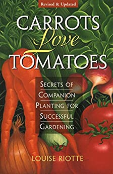 Carrots Love Tomatoes: Secrets of Companion Planting for Successful Gardening (English Edition) von [Riotte, Louise]