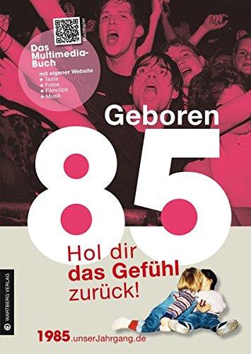 Geboren 1985 - Das Multimedia Buch: Hol dir das Gefühl zurück! (Geboren 19xx - Hol dir das Gefühl zurück!) Buch-Cover