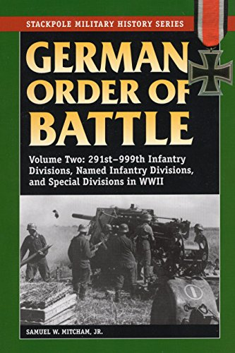 German Order of Battle, Vol. 2: 291st-999th Infantry Divisions, Named Infantry Divisions, and Special Divisions in World War II: 291st-999th Infantry ... v. 2 (Stackpole Military History Series) por Samuel W., Jr. Mitcham