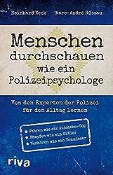 Menschen durchschauen wie ein Polizeipsychologe: Von den Experten der Polizei für den Alltag lernen