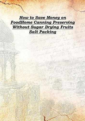 how-to-save-money-on-food-home-canning-preserving-without-sugar-drying-fruits-salt-packing-1917-hard