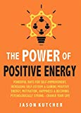 #7: The Power Of Positive Energy: Powerful Ways For Self-Improvement, Increasing Self Esteem & Gaining Positive Energy, Motivation, Happiness & Becoming Psychologically Stronger - CHANGE YOUR LIFE