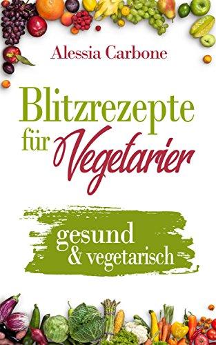 Blitzrezepte für Vegetarier: gesund & vegetarisch