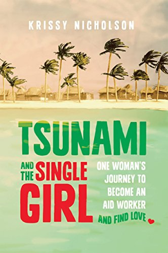 Tsunami and the Single Girl: One woman's journey to become an aid worker and find love