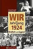 Wir vom Jahrgang 1924 - Kindheit und Jugend (Jahrgangsbände)