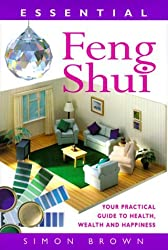 Essential Feng Shui: Your Practical Guide to Health, Wealth and Happiness by Simon G. Brown (1999-12-31)