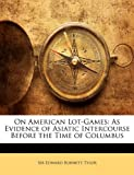 On American Lot-Games: As Evidence of Asiatic Intercourse Before the Time of Columbus