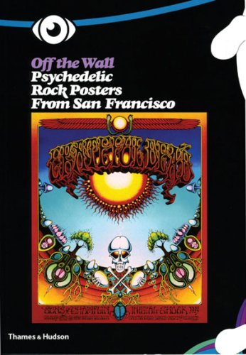 Off The Wall: Psychedelic Rock Posters From San Francisco -