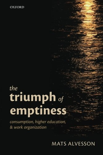 The Triumph of Emptiness: Consumption, Higher Education, and Work Organization por Mats Alvesson