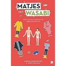 Matjes mit Wasabi: Eine deutsch-japanische Culture-Clash-Liebe