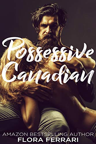 Possessive Canadian: An Older Man Younger Woman Romance (A Man Who Knows What He Wants Book 72) (English Edition)