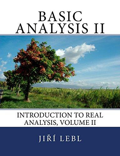 Basic Analysis II: Introduction to Real Analysis, Volume II: Volume 2