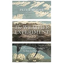 The Weather Experiment: The Pioneers who Sought to see the Future by Moore, Peter (May 7, 2015) Hardcover