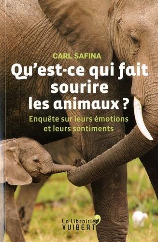 Qu'est-ce qui fait sourire les animaux ? : Enquête sur leurs émotions et leurs sentiments