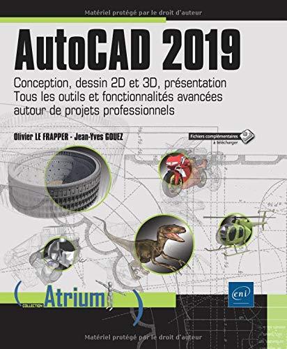 AutoCAD 2019 - Conception, dessin 2D et 3D, présentation - Tous les outils et fonctionnalités avancées autour de projets professionnels par Olivier LE FRAPPER