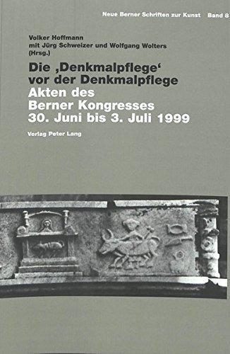 Die 'Denkmalpflege' vor der Denkmalpflege: Akten des Berner Kongresses 30. Juni bis 3. Juli 1999 (Neue Berner Schriften zur Kunst, Band 8)