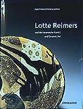 Lotte Reimers und die keramische Kunst: And Ceramic Art - Ingrid Vetter, Marlene Jochem