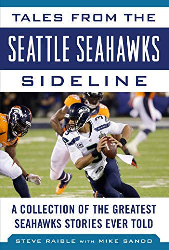 Tales from the Seattle Seahawks Sideline: A Collection of the Greatest Seahawks Stories Ever Told (Tales from the Team) (English Edition) por Steve Raible