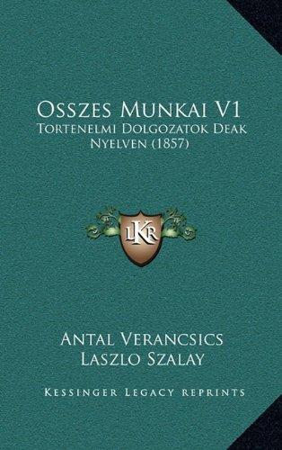 Osszes Munkai V1: Tortenelmi Dolgozatok Deak Nyelven (1857)