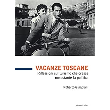 Vacanze Toscane. Riflessioni Sul Turismo Che Cresce Nonostante La Politica: 99