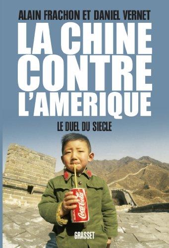 La Chine contre l'Amérique: Le duel du Siècle par Alain Frachon et Daniel Vernet